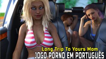 jogo porno de sexo Long-Trip-To-Yours-Mom